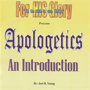 Apologetics: An Introduction