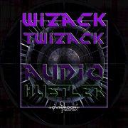 Wizacktwizack - Audio Hustler Ep