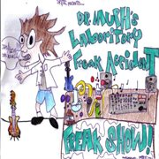 Dr. Muphs Laboritory Freak Accident Freak Show!!!