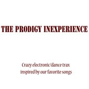 The Prodigy Inexperience