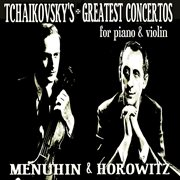 Tchaikovsky's Greatest Concertos for Piano and Violin
