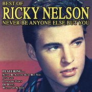 Never Be Anyone Else but You the Best of Ricky Nelson