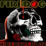 Firedog - Kids Want Noise