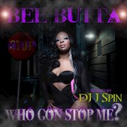 Dj J Spin Presents: Who Gon Stop Me?