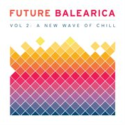 Future Balearica Vol. 2 - A New Wave of Chill