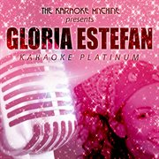 The Karaoke Machine Presents - Gloria Estefan Karaoke Platinum