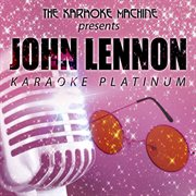 The Karaoke Machine Presents - John Lennon Karaoke Platinum