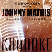 The Karaoke Machine Presents - Johnny Mathis Karaoke Platinum