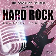 The Karaoke Machine Presents - Hard Rock Karaoke Platinum Vol. 6