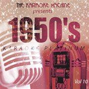 The Karaoke Machine Presents - 1950's Karaoke Platinum Vol. 10