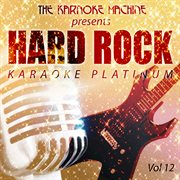 The Karaoke Machine Presents - Hard Rock Karaoke Platinum Vol. 12