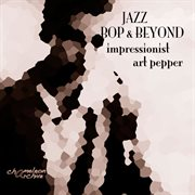 Jazz - Bop & Beyond - Impressionist - Art Pepper