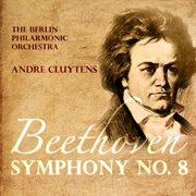 Andre Cluytens: Beethoven - Symphony No.8 in F Major Op.93 (digitally Remastered)