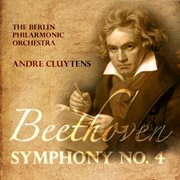 Andre Cluytens: Beethoven - Symphony. No 4  in B Flat Major, Op. 60 (digitally Remastered)