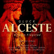 Gerant Jones : Gluck - Alceste - Kirsten Flagstad (digitally Remastered)