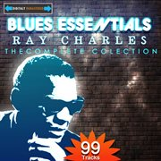 Blues Essentials - Ray Charles the Complete Collection (digitally Remastered)