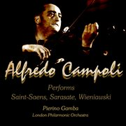 Alfredo Campoli Performs: Saint Saens, Sarasate, Wieniawski (digitally Remastered)
