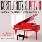 Kostelanetz & Previn  Play Gershwin - Rhapsody in Blue & Concerto in F (digitally Remastered)