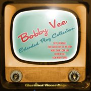 Bobby Vee - the Extended Play Collection