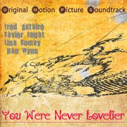 Original Motion Picture Soundtrack : You Were Never Lovelier (1942) (digitally Remastered)