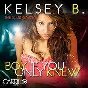 Boy If You Only Knew -the Club Remixes