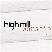 High Mill Worship - Ep