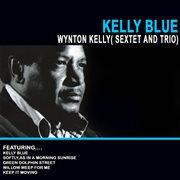 Kelly Blue - Wynton Kelly( Sextet and Trio)