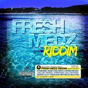 Fresh Medz Riddim