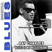 Blues Is My Middle Name - Essential Ray Charles
