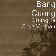 Chung Ta Chua Vi Nhau