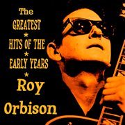 Roy Orbison the Greatest Hits of the Early Years