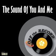 The Sound of You and Me