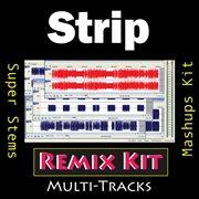 Strip (remix Kit)