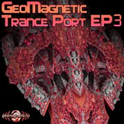 Geomagnetic Trance Port - Ep3