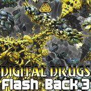 Digital Drugs Flash Backs - Ep3