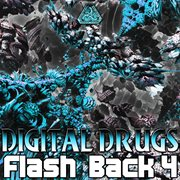 Digital Drugs Flash Backs - Ep4