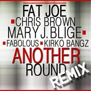 Another Round (feat. Chris Brown, Mary J. Blige, Fabolous & Kirko Bangz) [remix] - Single