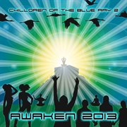 Chilldren of the Blue Ray V. 2 - Awaken 2013 (best of Trip Hop, Down Tempo, Chill Out, Dubstep, Worl