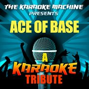 The Karaoke Machine Presents - Ace of Base