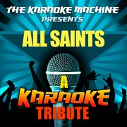 The Karaoke Machine Presents - All Saints