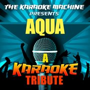 The Karaoke Machine Presents - Aqua