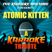 The Karaoke Machine Presents - Atomic Kitten