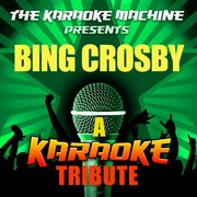 The Karaoke Machine Presents - Bing Crosby