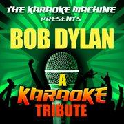 The Karaoke Machine Presents - Bob Dylan