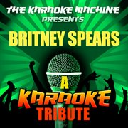 The Karaoke Machine Presents - Britney Spears