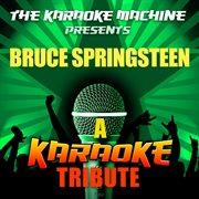 The Karaoke Machine Presents - Bruce Springsteen