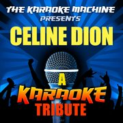 The Karaoke Machine Presents - Celine Dion