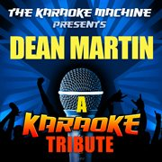 The Karaoke Machine Presents - Dean Martin