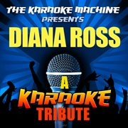 The Karaoke Machine Presents - Diana Ross