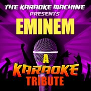 The Karaoke Machine Presents - Eminem